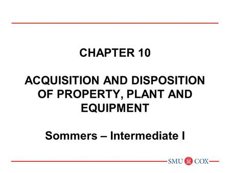 10 Acquisition and Disposition of Property, Plant, and
