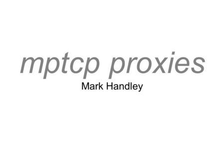 MPTCP Proxy Support Costin Raiciu. Explicit Proxies The