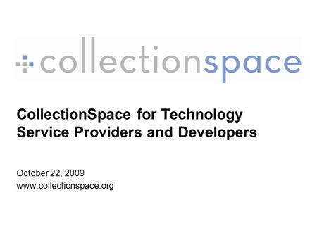 CollectionSpace for Technology Service Providers and
