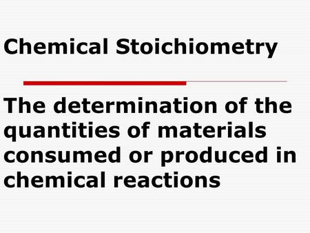 Chemical Stoichiometry the quantities of materials