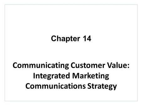 Chapter Fourteen Communicating Customer Value: Integrated