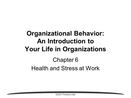 9-1©2005 Prentice Hall 9 Managing Stress and Work-Life