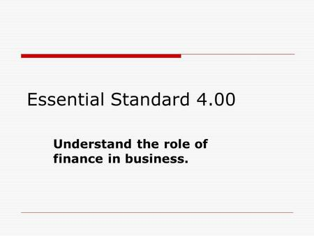 Essential Standard 4.00 Understand the role of finance in