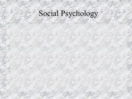 Social Psychology Social Psychology looks at both
