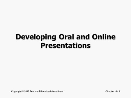 Designing and Delivering Oral and Online Presentations