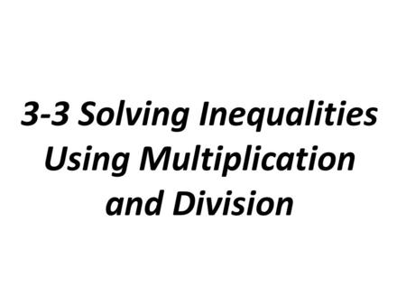 Solving Inequalities Using Multiplication or Division