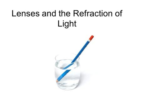 The Refraction of Light: Lenses and Optical Instruments