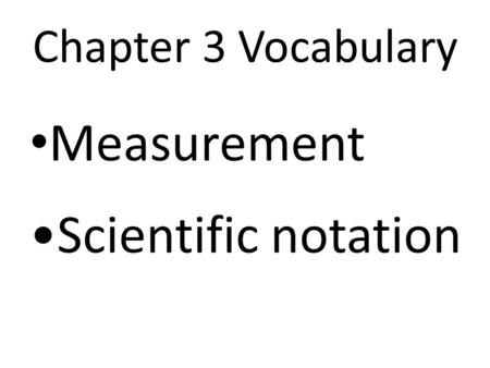 CHAPTER 3 SCIENTIFIC MEASUREMENT. A measurement is a