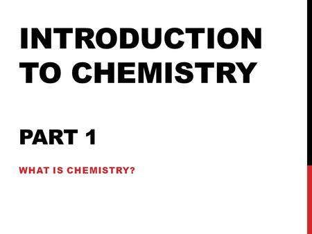 Chapter 1 Introduction to Chemistry 1.2 Chemistry and You