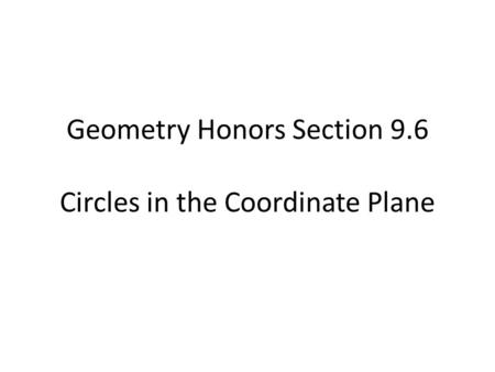 Geometry Equations of a Circle 8/17/2015 Goals Write the
