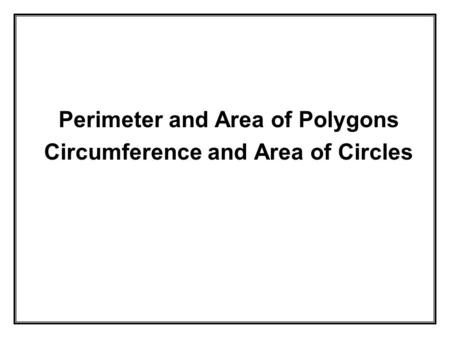 Lesson 7.2 Objective: To find area and circumference of