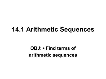 Warm-up Finding Terms of a Sequence 1.Find the next four
