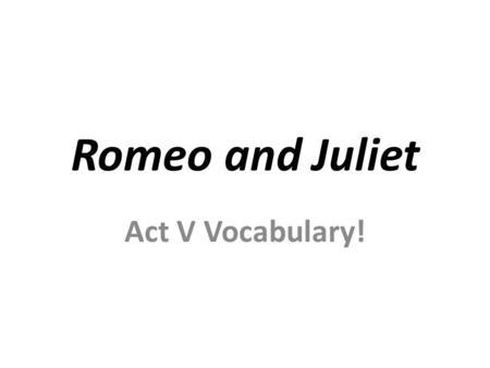 Romeo & Juliet Vocabulary Act 3 and 4. discord (noun) lack