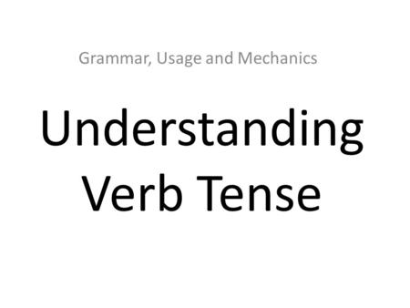 VERB TENSE. Definition of Tense TENSE indicates the time