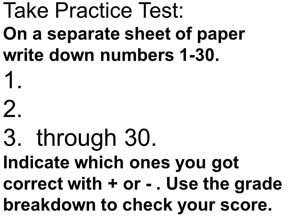 Take Practice Test: On a separate sheet of paper write