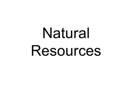 Earth's Resources: soil, rocks, minerals, trees, plants