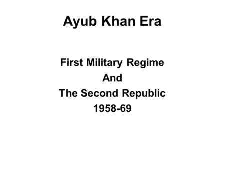 Summary of Previous Lecture Devolution in Pakistan Ayub