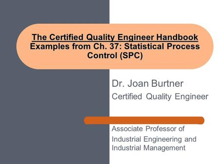 Introduction to the Use of Classic Quality Tools Presented by Dr Joan Burtner Certified Quality