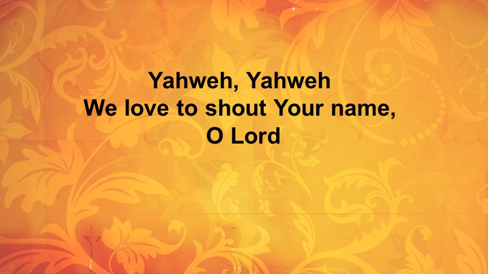 Yahweh Yahweh We Love Shout Your Name