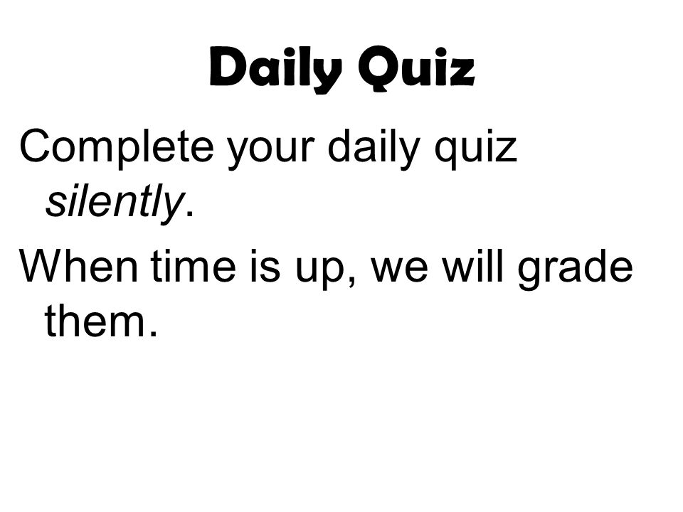 Daily Quiz, Jan 3x2 Your homework should be on your desk