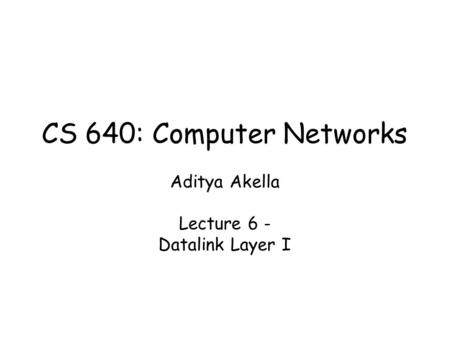 CS 640: Introduction to Computer Networks Aditya Akella