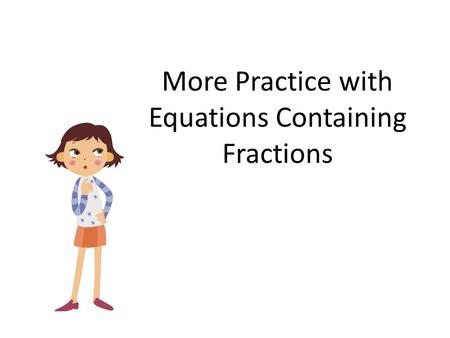 Solving Equations Containing Fractions. Vocabulary The