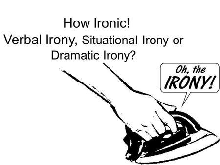 Irony 3 Kinds of Irony. Irony- a contradiction between