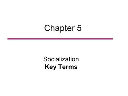 Types of Socialization Learning Target: Discuss the