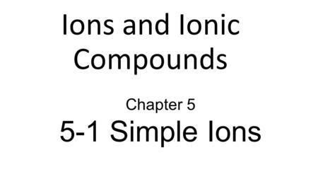 + Chapter 7 Ionic Bonding. + Bellringer Define a cation