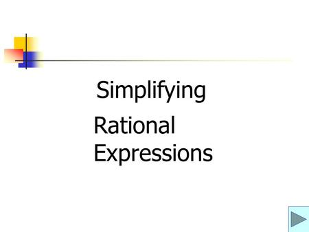 Warm Up Simplify each expression. Factor the expression