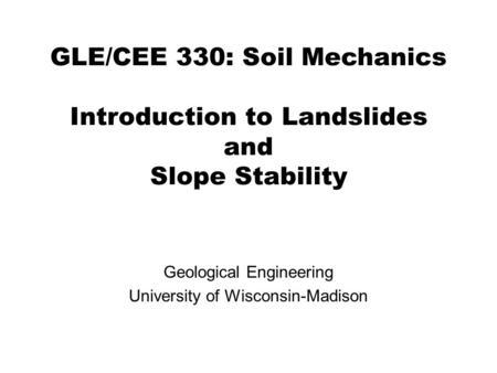 GLE/CEE 330: Soil Mechanics Slope Stability Analysis