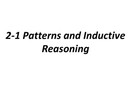 2.1 Patterns and Inductive Reasoning 10/1/12 Inductive