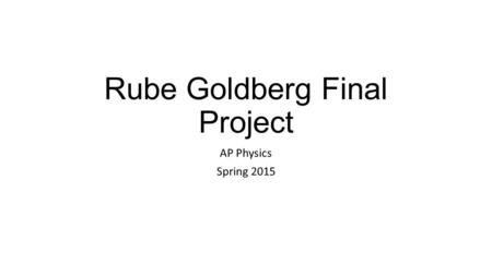 Rube Goldberg Machines. Your Assignment Option A