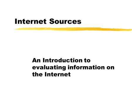 Evaluating Websites The CRAAP Test: Don't Surf the Net