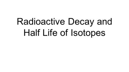 U SES OF RADIOISOTOPES. R ADIOISOTOPES TO STUDY Carbon