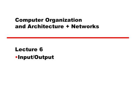 IT3002 Computer Architecture INPUT/OUTPUT SYSTEM Lectured