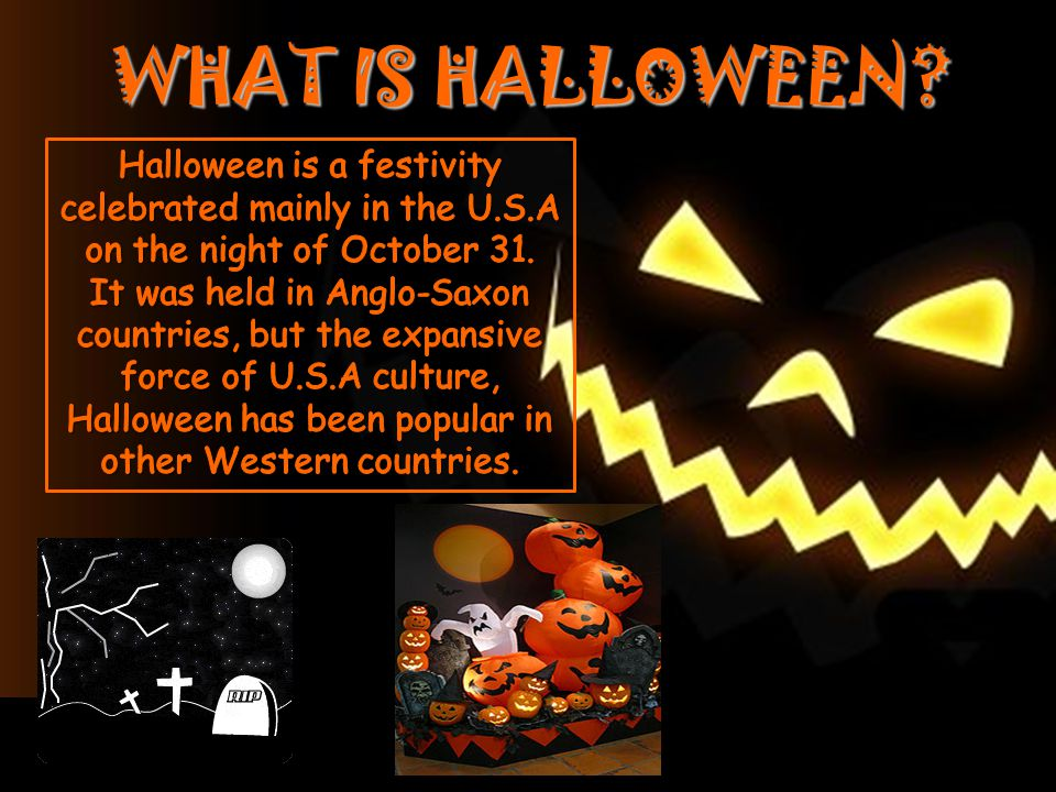 What Is Halloween? Halloween Is A Festivity Celebrated Mainly In The Usa On The Night Of