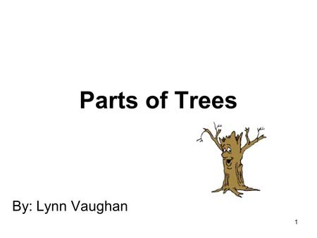 Trees are our friends. The main parts of a tree The roots