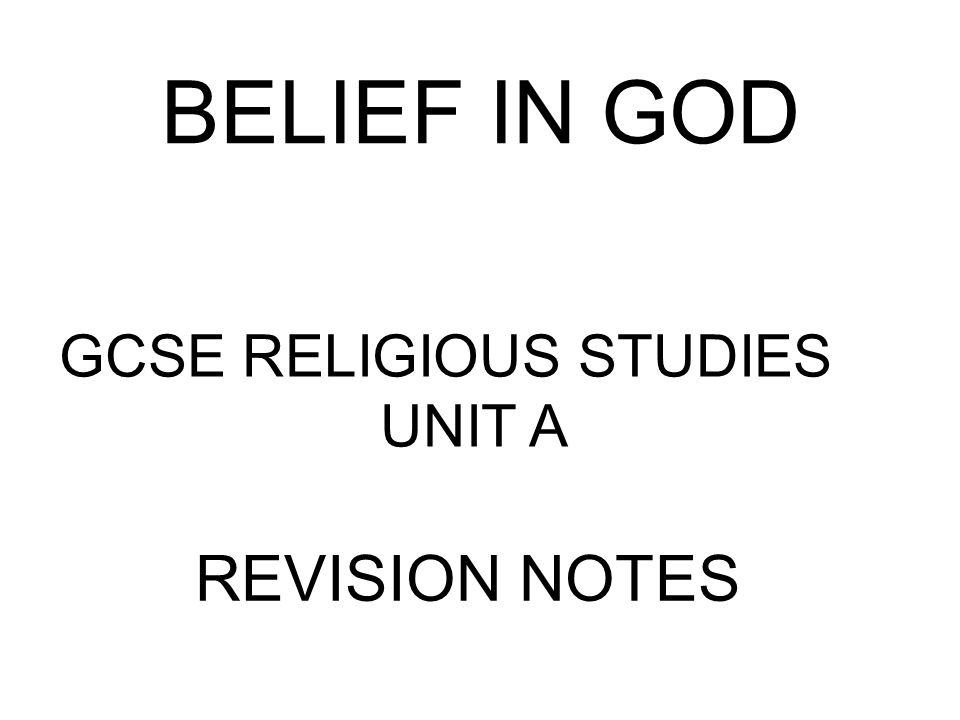 BELIEF IN GOD GCSE RELIGIOUS STUDIES UNIT A REVISION NOTES