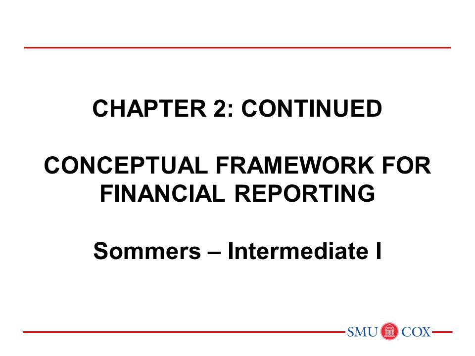 Chapter 2: CONTINUED CONCEPTUAL FRAMEWORK FOR FINANCIAL