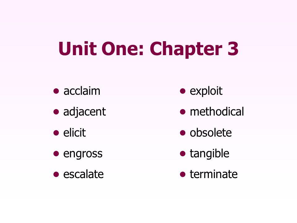 Unit One: Chapter 3 • acclaim • exploit • adjacent
