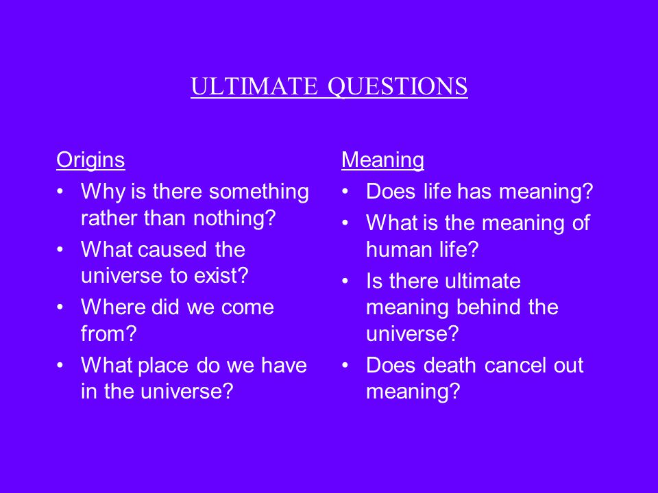 WHAT ARE ULTIMATE QUESTIONS AND WHY ARE THEY HARD TO