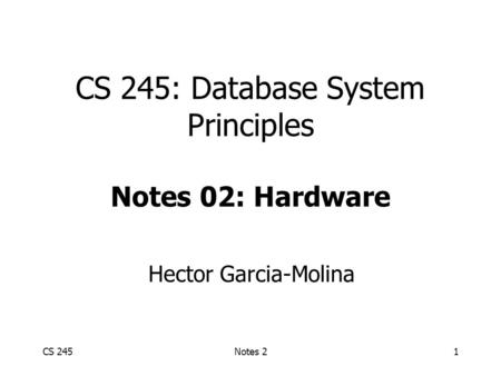 CS 245Notes 21 CS 245: Database System Principles Notes 02