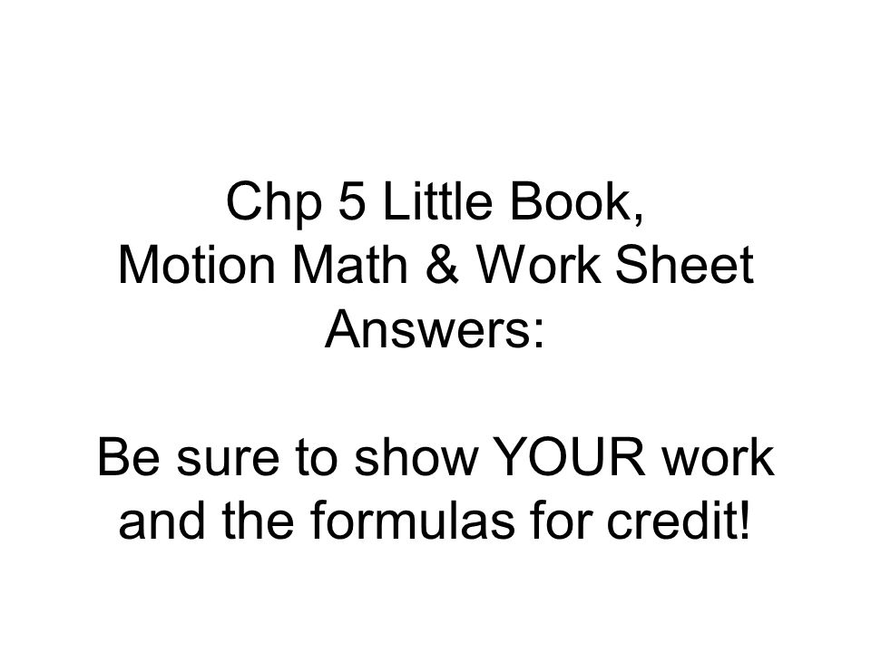 Chp 5 Little Book, Motion Math & Work Sheet Answers: Be