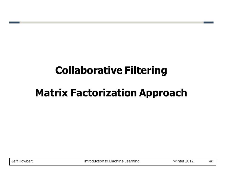 Collaborative Filtering Matrix Factorization Approach