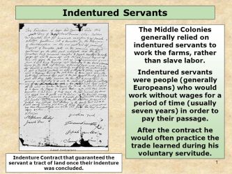 1 The Middle Colonies generally relied on indentured servants to work the farms rather than slave labor Indentured servants were people generally Europeans ppt download