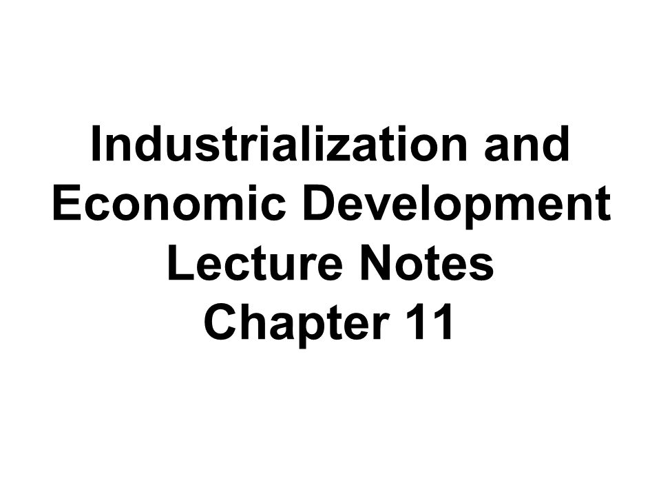 Industrialization and Economic Development Lecture Notes