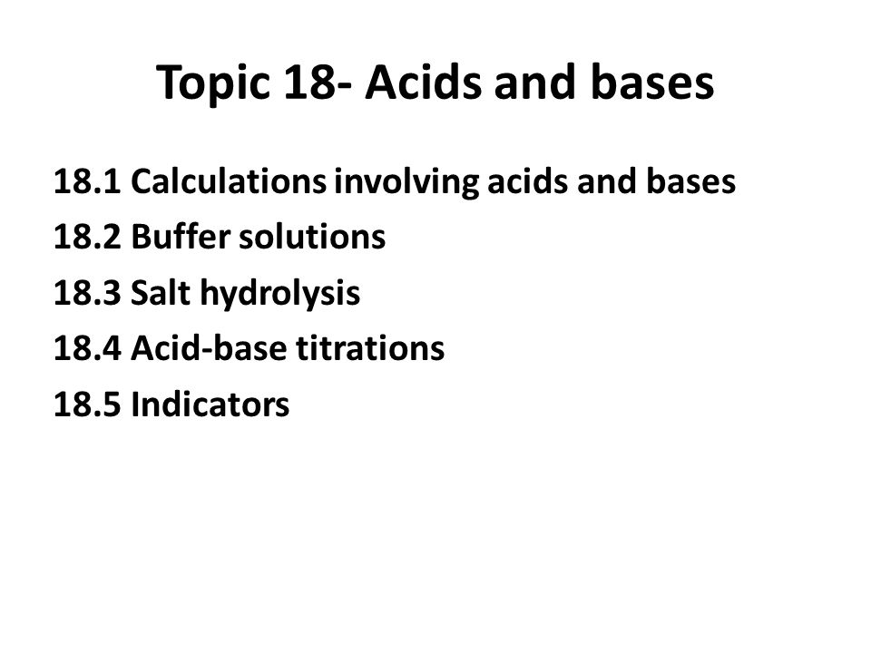 Topic 18- Acids and bases 18.1 Calculations involving