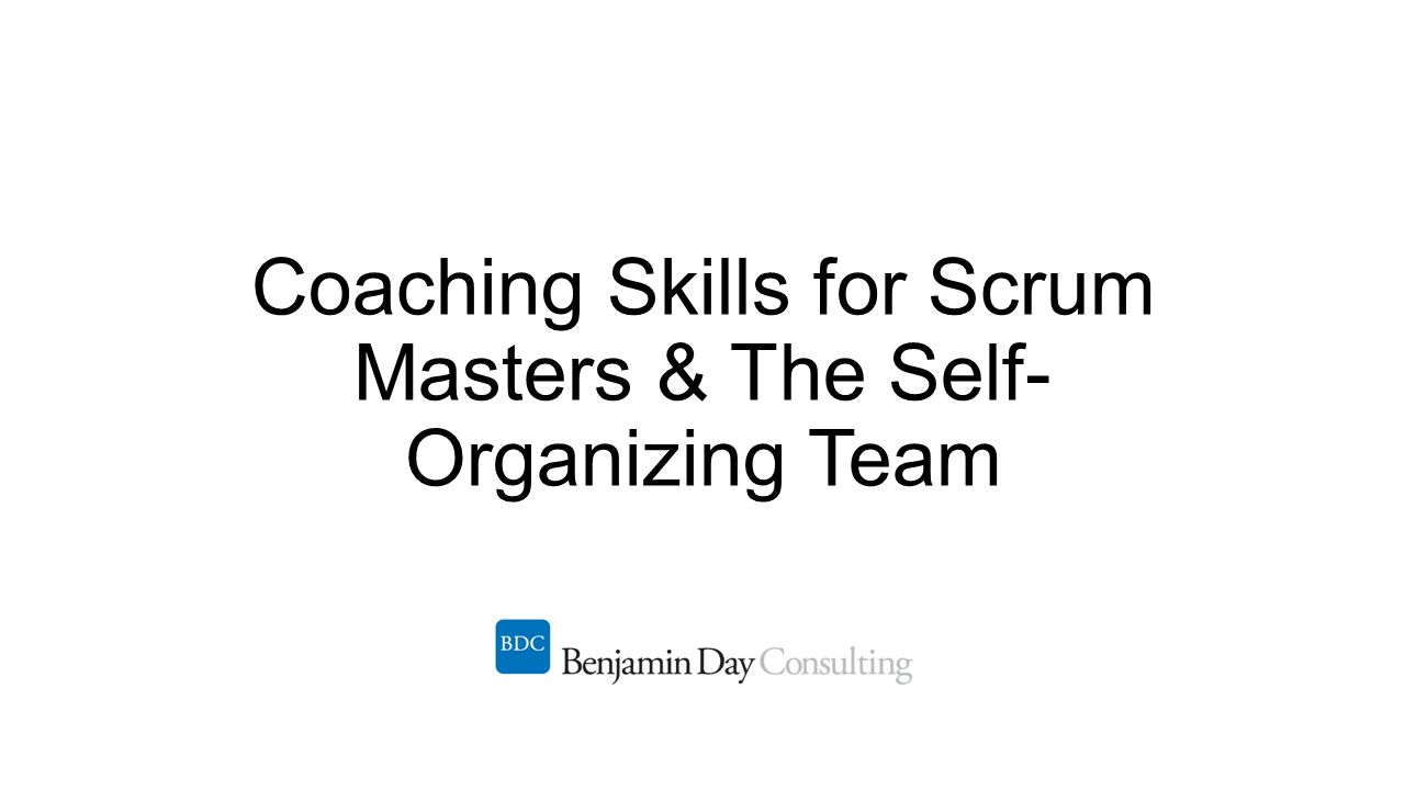 Coaching Skills for Scrum Masters & The Self-Organizing