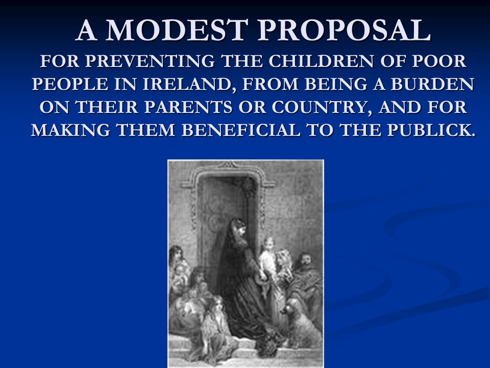 a modest proposal poor people A modest proposal: for preventing the children of poor people in ireland from being a burden to their parents or country, and for making them beneficial to the public.
